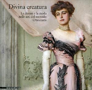 Divina creatura - La donna e la moda nelle arti del secondo Ottocento