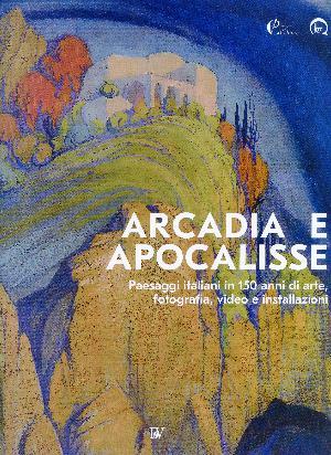 ARCADIA E APOCALISSE. Paesaggi italiani in 150 anni di arte, fotografia, video e installazioni