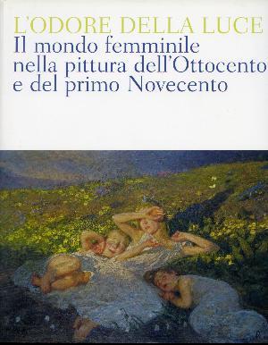 L'odore della luce. Il mondo femminile nella pittura dell'Ottocento e del primo Novecento - Barletta, Pinacoteca De Nittis