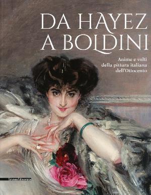 DA HAYEZ A BOLDINI - Anime e volti della pittura italiana dell'Ottocento