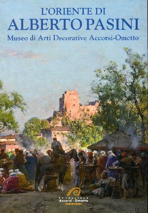 L'oriente di Alberto Pasini - Torino, Fondazione Accorsi-Ometto
