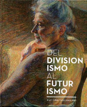 Dal Divisionismo al Futurismo - Foundacion Mapfre, Madrid - Mart, Rovereto