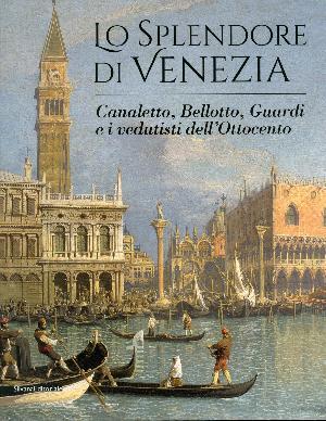 Lo splendore di Venezia - Canaletto, Bellotto Guardi e i vedutisti dell'Ottocento - Palazzo Martinengo, Brescia