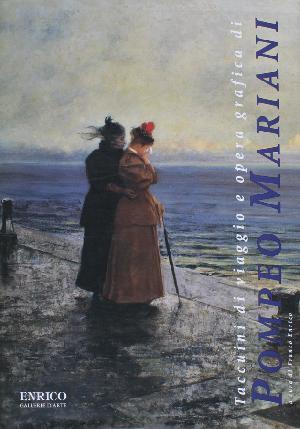 Taccuini di viaggio e opera grafica di Pompeo Mariani (1857 - 1927)