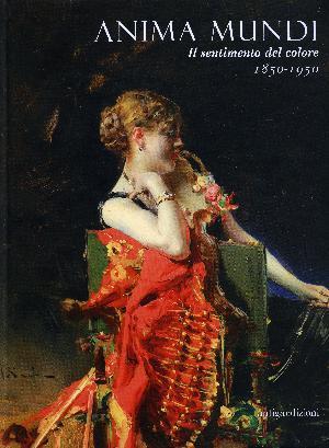 ANIMA MUNDI. Il sentimento del colore 1850 - 1950
