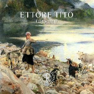 ETTORE TITO (1859 - 1941). Tra realtà e seduzione